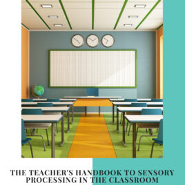 Teacher's Handbook to Sensory Processing in the Classroom