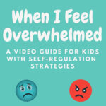 "Green square image with white text in the middle which says ""When I Feel Overwhelmed: A video guide for kids with self-regulation strategies.' Variety of colored emoji's showing emotions of sadness, anger, shock, crying, are scattered across the image."